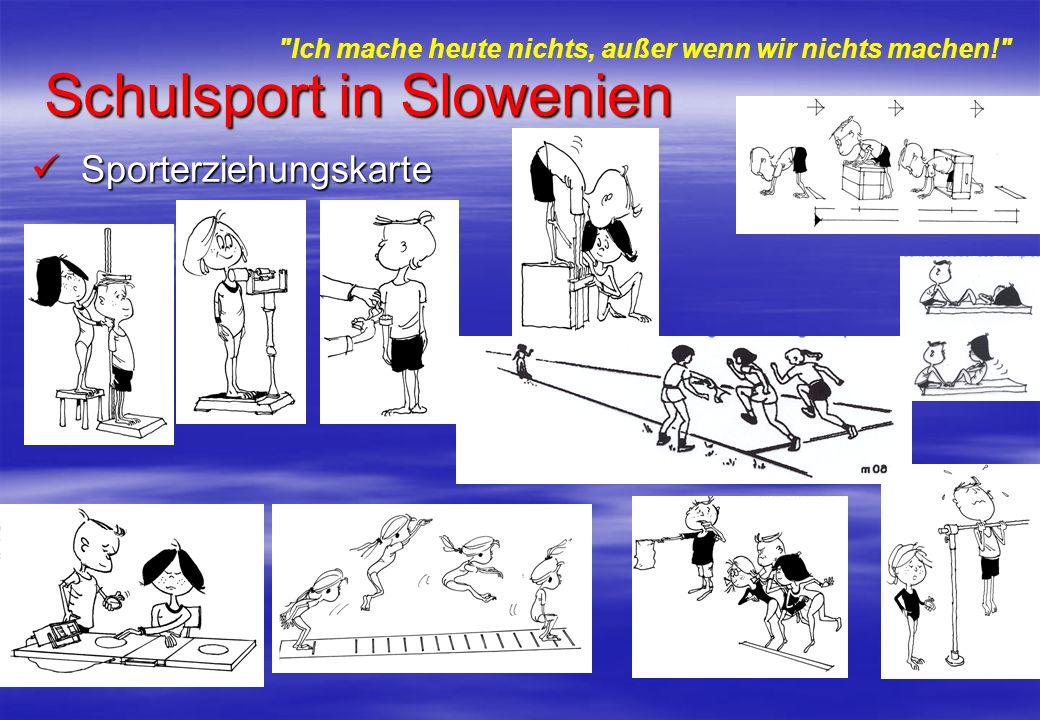 Schulsport in Slowenien Sporterziehungskarte Sporterziehungskarte Ich mache heute nichts, außer wenn wir nichts machen!
