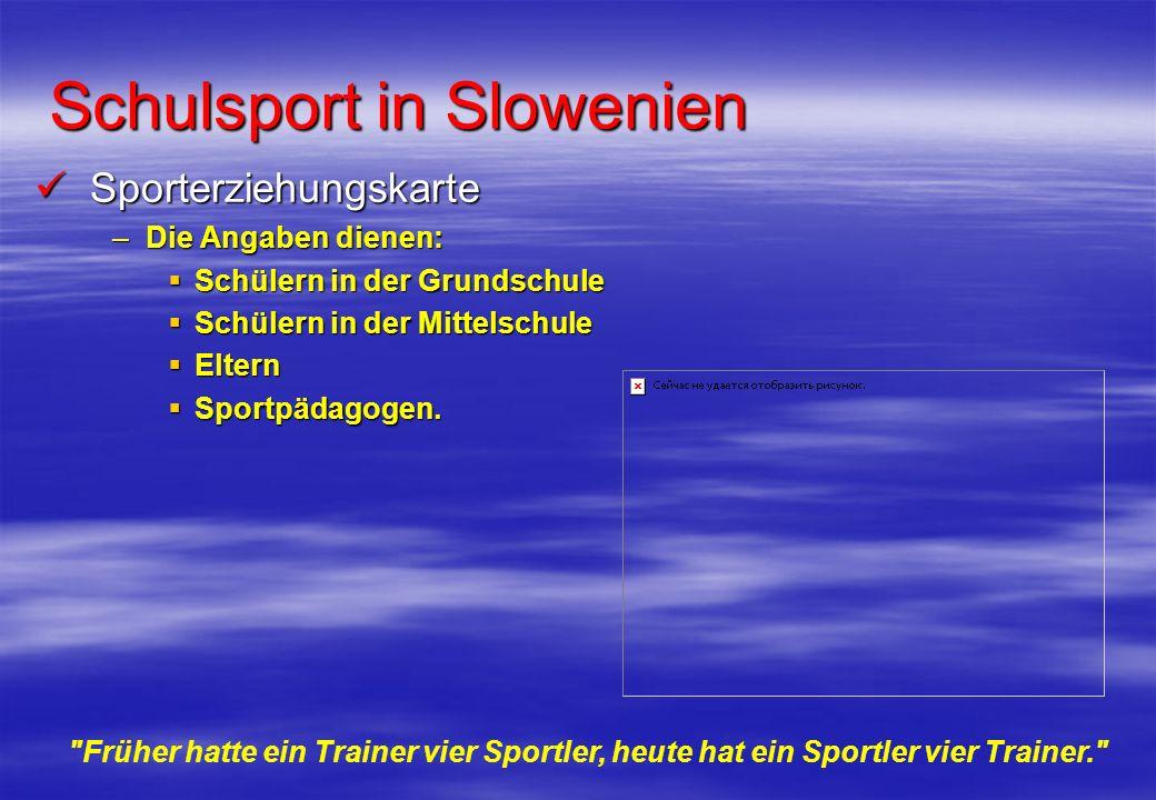 Schulsport in Slowenien Sporterziehungskarte Sporterziehungskarte –Die Angaben dienen: Schülern in der Grundschule Schülern in der Grundschule Schüler