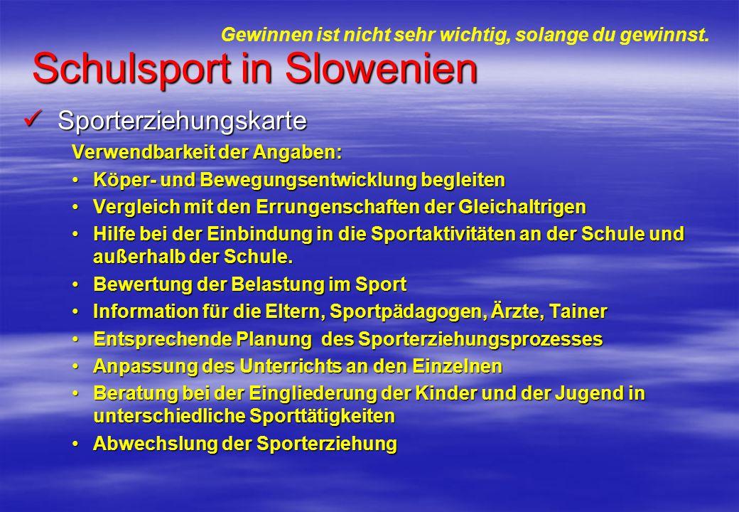 Schulsport in Slowenien Sporterziehungskarte Sporterziehungskarte Verwendbarkeit der Angaben: Köper- und Bewegungsentwicklung begleitenKöper- und Bewe