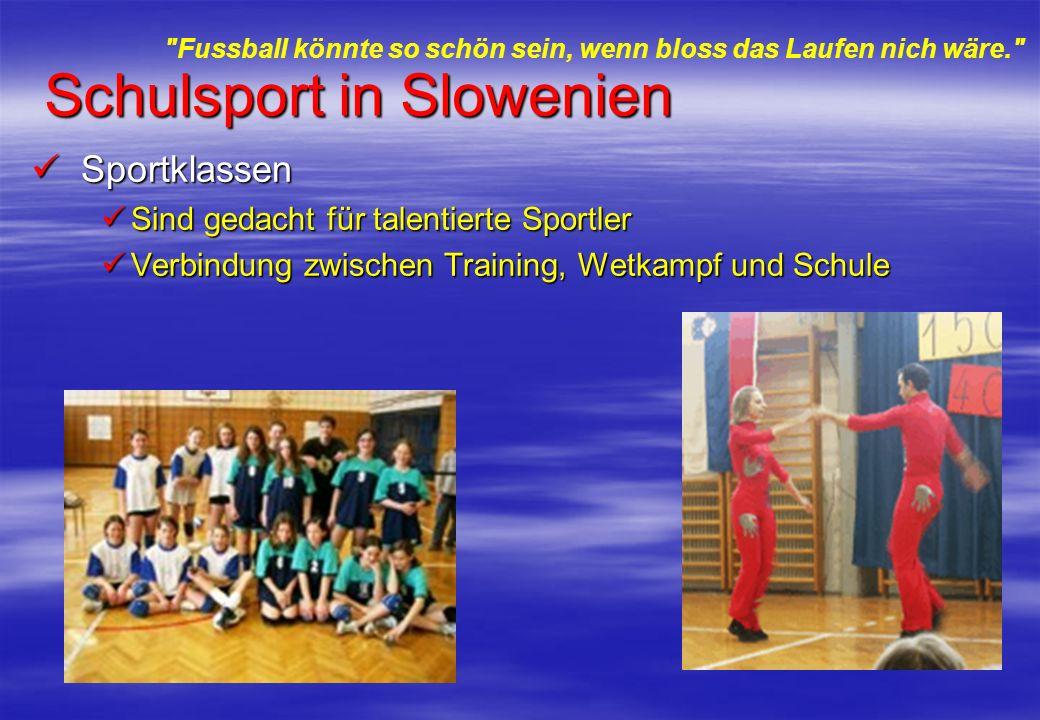 Schulsport in Slowenien Sportklassen Sportklassen Sind gedacht für talentierte Sportler Sind gedacht für talentierte Sportler Verbindung zwischen Trai