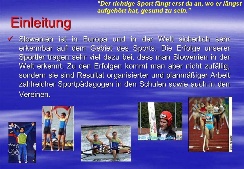 Einleitung Slowenien ist in Europa und in der Welt sicherlich sehr erkennbar auf dem Gebiet des Sports. Die Erfolge unserer Sportler tragen sehr viel