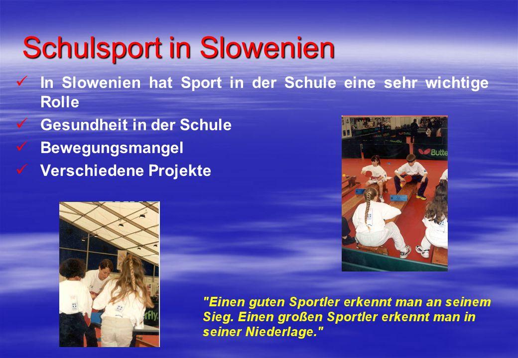 Schulsport in Slowenien In Slowenien hat Sport in der Schule eine sehr wichtige Rolle Gesundheit in der Schule Bewegungsmangel Verschiedene Projekte
