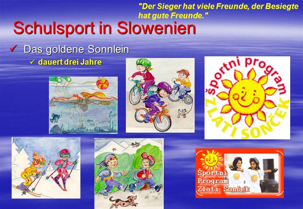 Schulsport in Slowenien Das goldene Sonnlein Das goldene Sonnlein dauert drei Jahre dauert drei Jahre Der Sieger hat viele Freunde, der Besiegte hat gute Freunde.