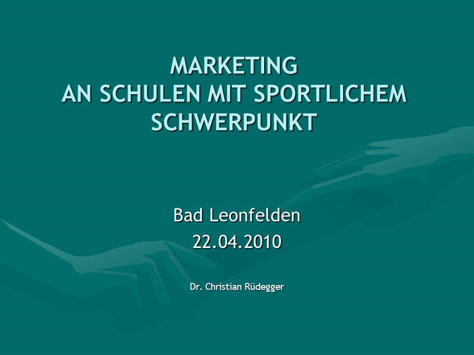 MARKETING AN SCHULEN MIT SPORTLICHEM SCHWERPUNKT Bad Leonfelden 22.04.2010 Dr. Christian Rüdegger