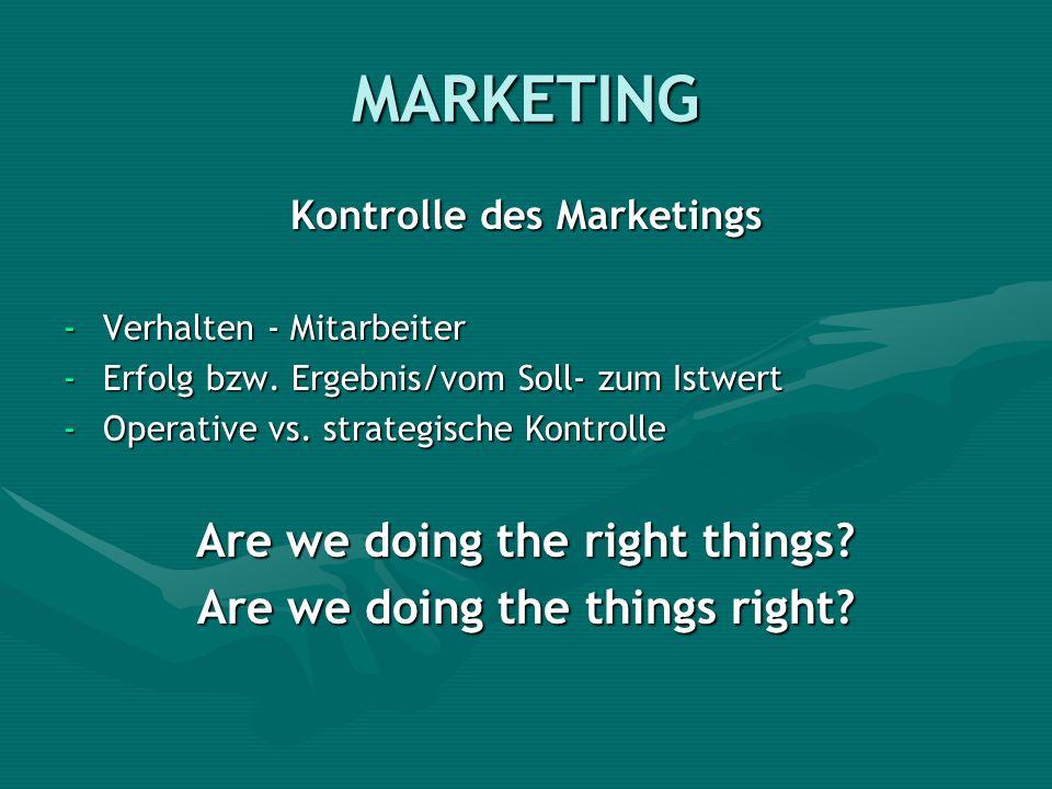 MARKETING Kontrolle des Marketings -Verhalten - Mitarbeiter -Erfolg bzw. Ergebnis/vom Soll- zum Istwert -Operative vs. strategische Kontrolle Are we d