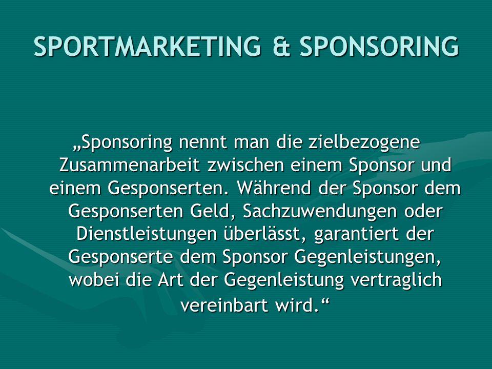 SPORTMARKETING & SPONSORING Sponsoring nennt man die zielbezogene Zusammenarbeit zwischen einem Sponsor und einem Gesponserten. Während der Sponsor de