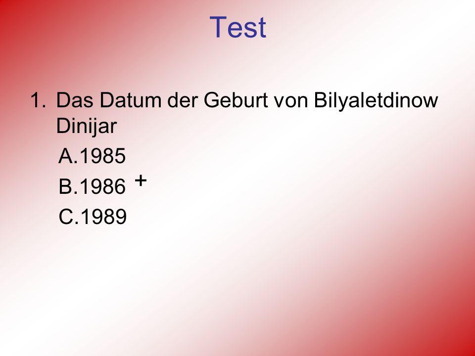 Test 1.Das Datum der Geburt von Bilyaletdinow Dinijar А.1985 В.1986 С.1989 +