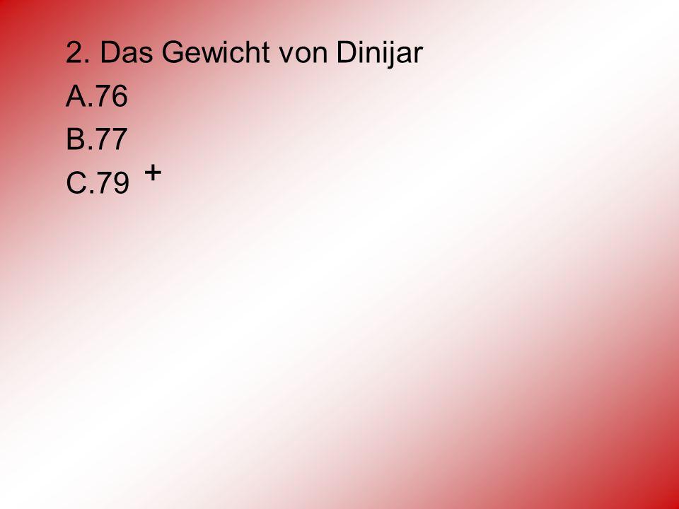 2. Das Gewicht von Dinijar А.76 В.77 С.79 +
