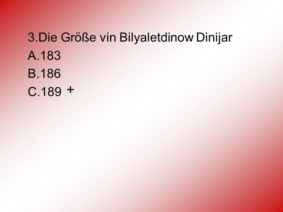 3.Die Größe vin Bilyaletdinow Dinijar А.183 В.186 С.189 +