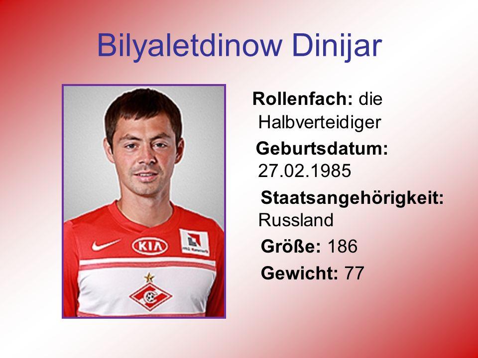 Bilyaletdinow Dinijar Rollenfach: die Halbverteidiger Geburtsdatum: 27.02.1985 Staatsangehörigkeit: Russland Größe: 186 Gewicht: 77