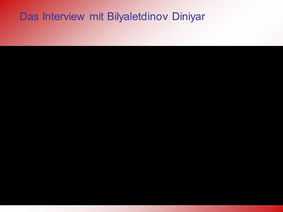 Das Interview mit Bilyaletdinov Diniyar