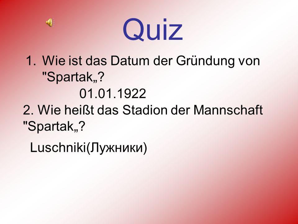 Quiz 1.Wie ist das Datum der Gründung von Spartak.