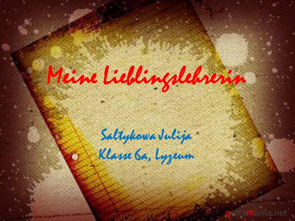 Meine Lieblingslehrerin Saltykowa Julija Klasse 6a, Lyzeum