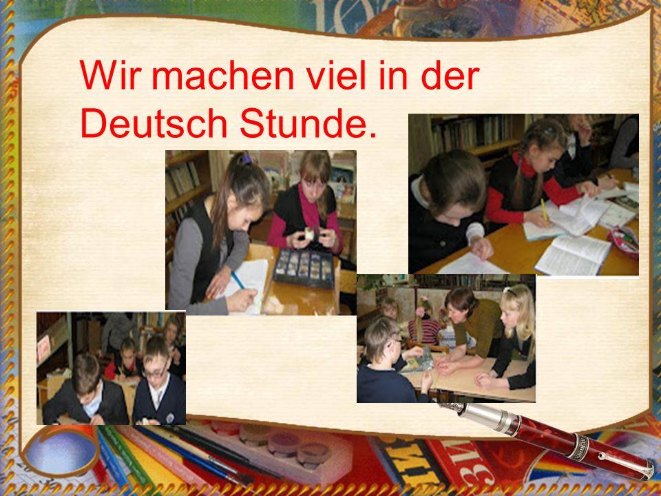 Wir machen viel in der Deutsch Stunde.