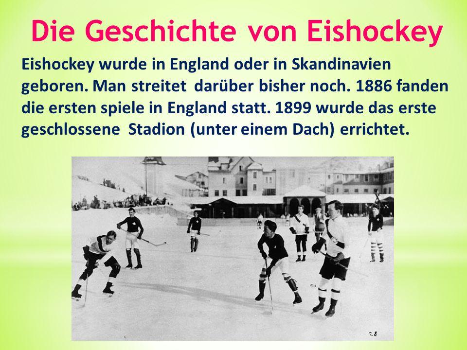 Die Geschichte von Eishockey Eishockey wurde in England oder in Skandinavien geboren.