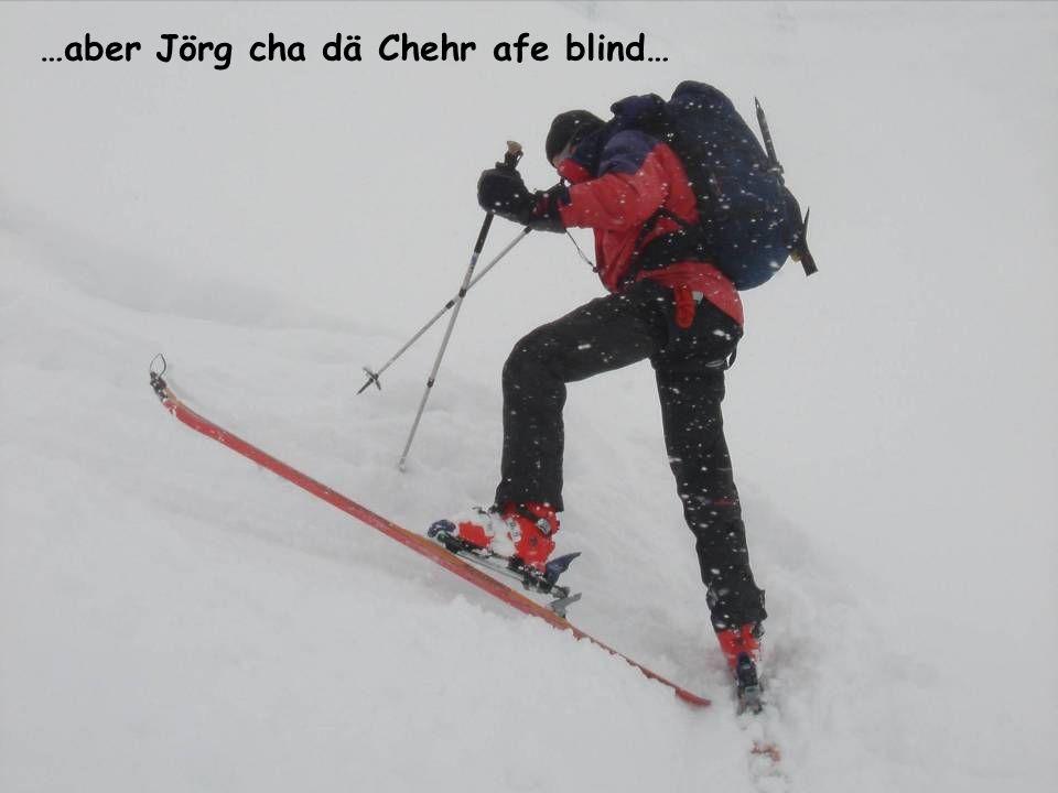 …dSicht isch nid bsunders… …aber Jörg cha dä Chehr afe blind…