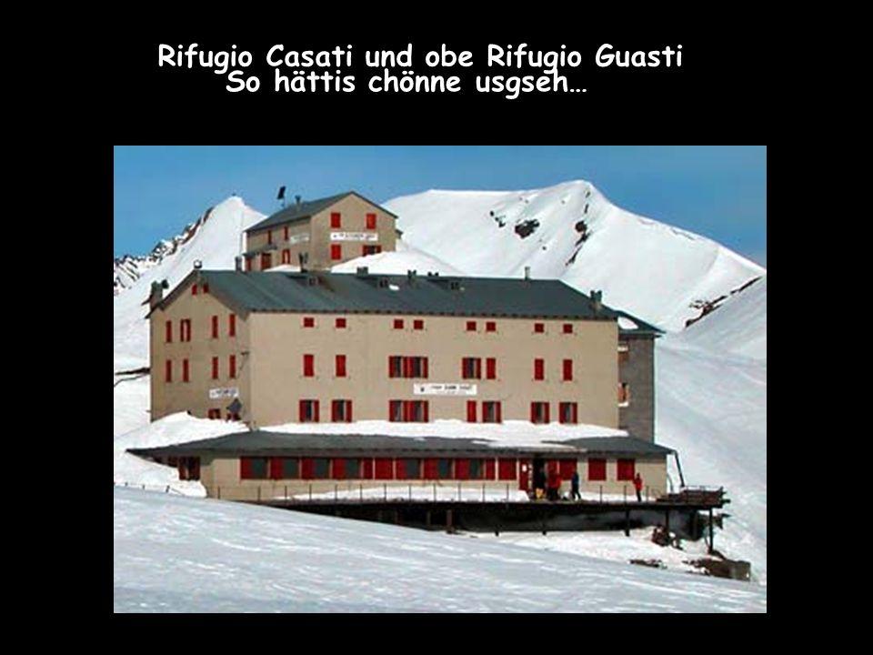 So hättis chönne usgseh… Rifugio Casati und obe Rifugio Guasti