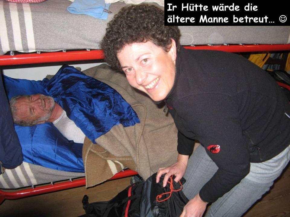 Ir Hütte wärde die ältere Manne betreut…