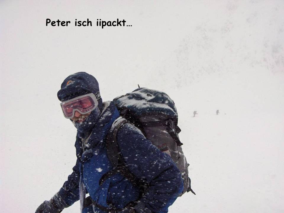 Peter isch iipackt…