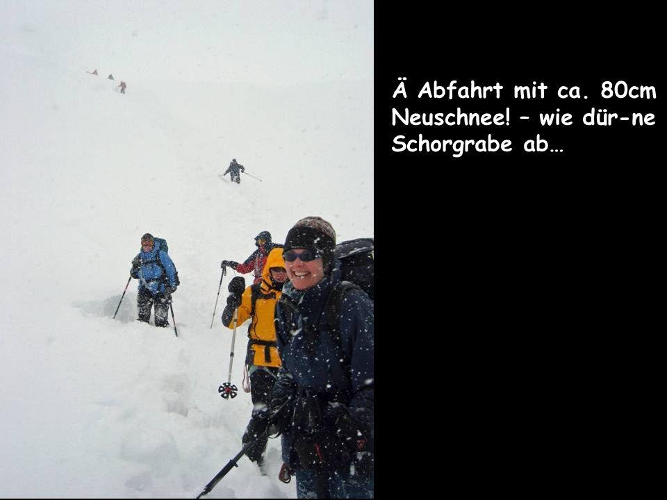 Ä Abfahrt mit ca. 80cm Neuschnee! – wie dür-ne Schorgrabe ab…