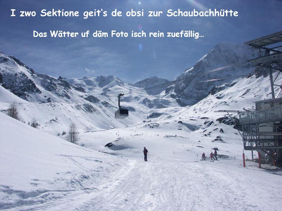 I zwo Sektione geits de obsi zur Schaubachhütte Das Wätter uf däm Foto isch rein zuefällig…