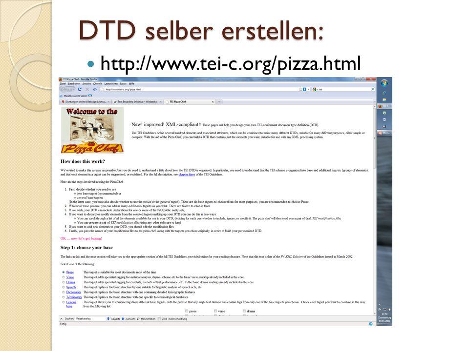 DTD selber erstellen: http://www.tei-c.org/pizza.html