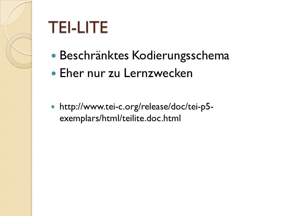 TEI-LITE Beschränktes Kodierungsschema Eher nur zu Lernzwecken http://www.tei-c.org/release/doc/tei-p5- exemplars/html/teilite.doc.html