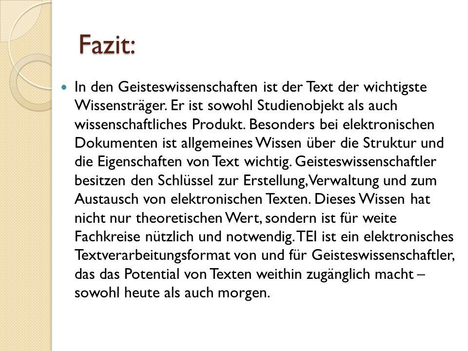 Fazit: In den Geisteswissenschaften ist der Text der wichtigste Wissensträger. Er ist sowohl Studienobjekt als auch wissenschaftliches Produkt. Besond