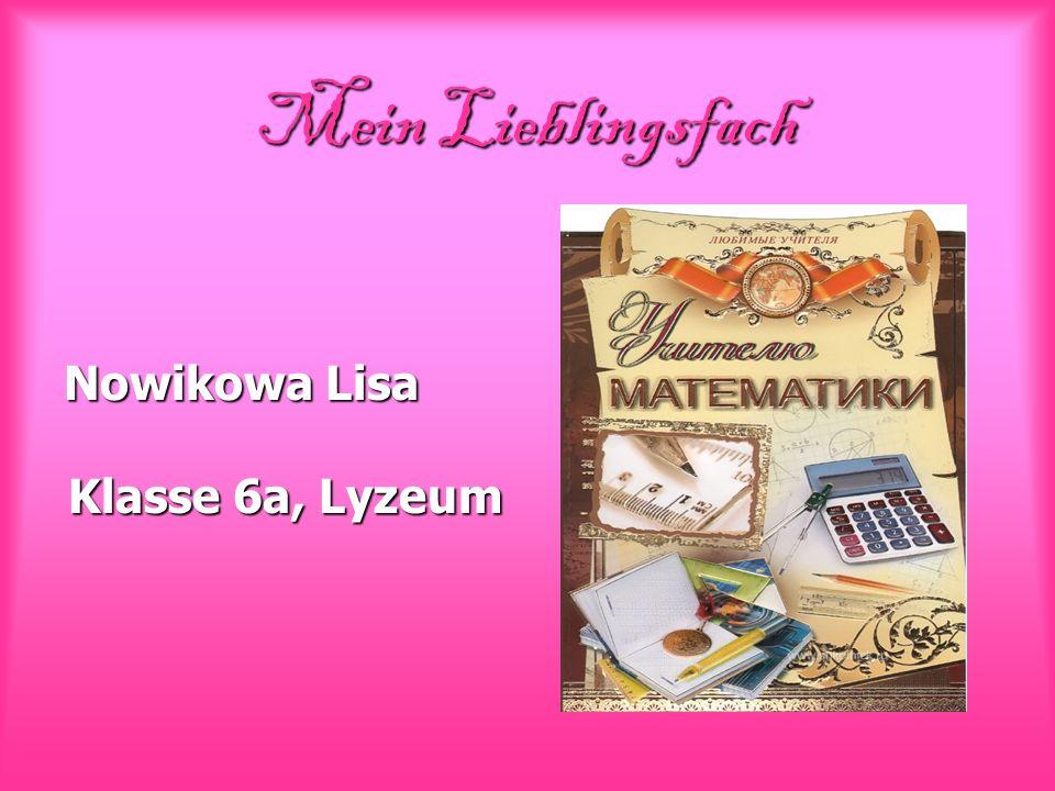 Mein Lieblingsfach Nowikowa Lisa Klasse 6a, Lyzeum