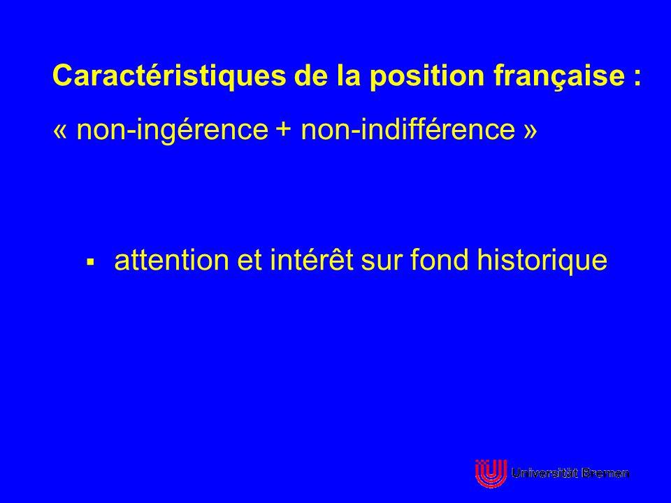 Caractéristiques de la position française : « non-ingérence + non-indifférence » attention et intérêt sur fond historique