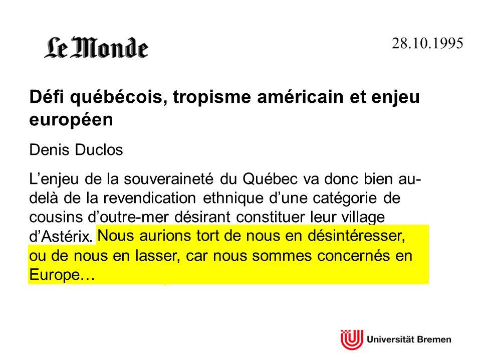28.10.1995 Défi québécois, tropisme américain et enjeu européen Denis Duclos Lenjeu de la souveraineté du Québec va donc bien au- delà de la revendica