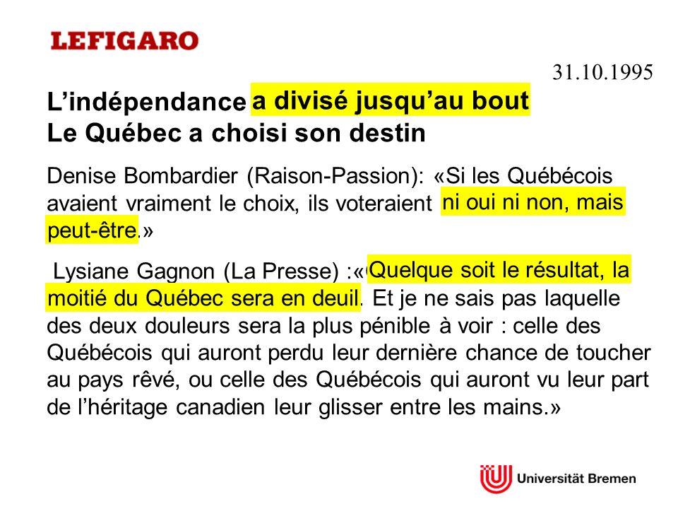 31.10.1995 Lindépendance a divisé jusquau bout Le Québec a choisi son destin Denise Bombardier (Raison-Passion): «Si les Québécois avaient vraiment le