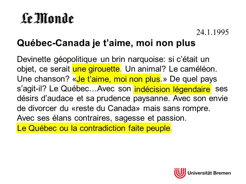 24.1.1995 Québec-Canada je taime, moi non plus Devinette géopolitique un brin narquoise: si cétait un objet, ce serait une girouette. Un animal? Le ca