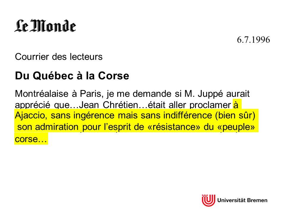 6.7.1996 Courrier des lecteurs Du Québec à la Corse Montréalaise à Paris, je me demande si M. Juppé aurait apprécié que…Jean Chrétien…était aller proc