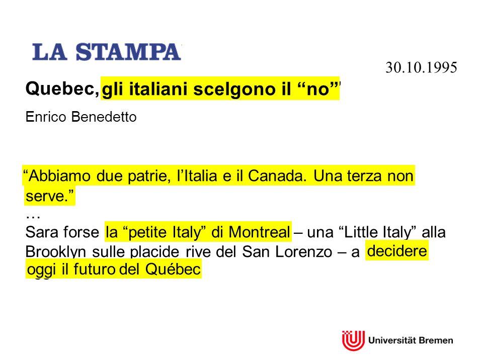30.10.1995 Quebec, gli italiani scelgono il no Enrico Benedetto Abbiamo due patrie, lItalia e il Canada.Una terza non serve. … Sara forse la petite It