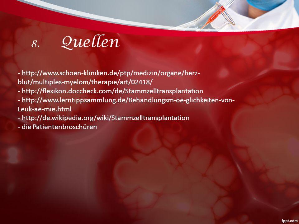 8. Quellen - http://www.schoen-kliniken.de/ptp/medizin/organe/herz- blut/multiples-myelom/therapie/art/02418/ - http://flexikon.doccheck.com/de/Stammz