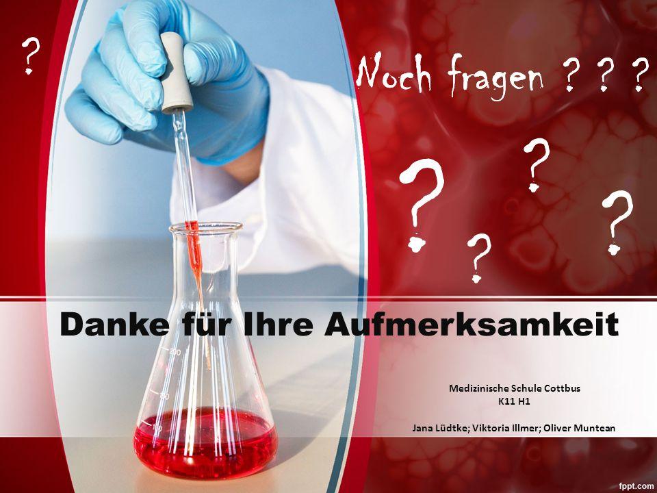 Noch fragen ? ? ? Medizinische Schule Cottbus K11 H1 Jana Lüdtke; Viktoria Illmer; Oliver Muntean Noch fragen ? ? ? Danke für Ihre Aufmerksamkeit ? ?