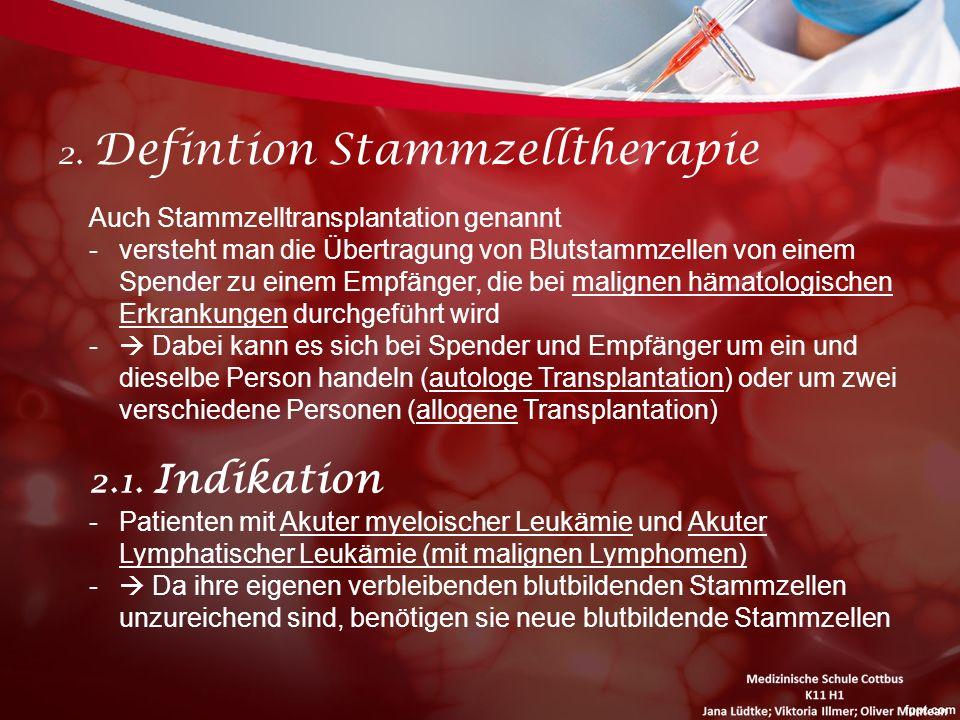 2. Defintion Stammzelltherapie Auch Stammzelltransplantation genannt -versteht man die Übertragung von Blutstammzellen von einem Spender zu einem Empf