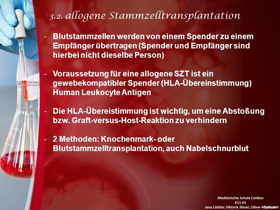 3.2. allogene Stammzelltransplantation -Blutstammzellen werden von einem Spender zu einem Empfänger übertragen (Spender und Empfänger sind hierbei nic