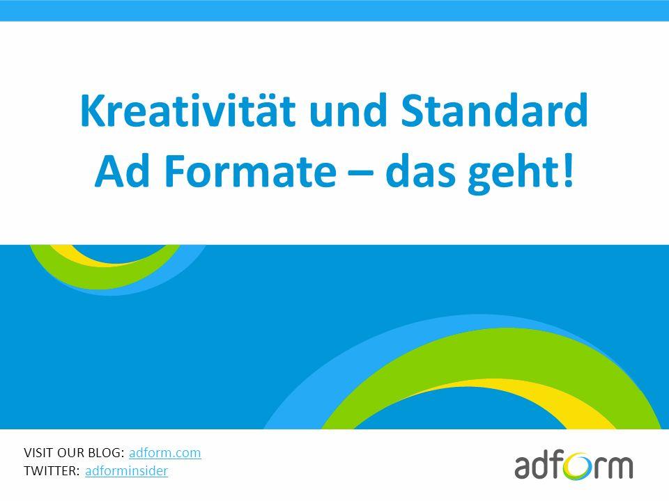 VISIT OUR BLOG: adform.comadform.com TWITTER: adforminsideradforminsider Kreativität und Standard Ad Formate – das geht!