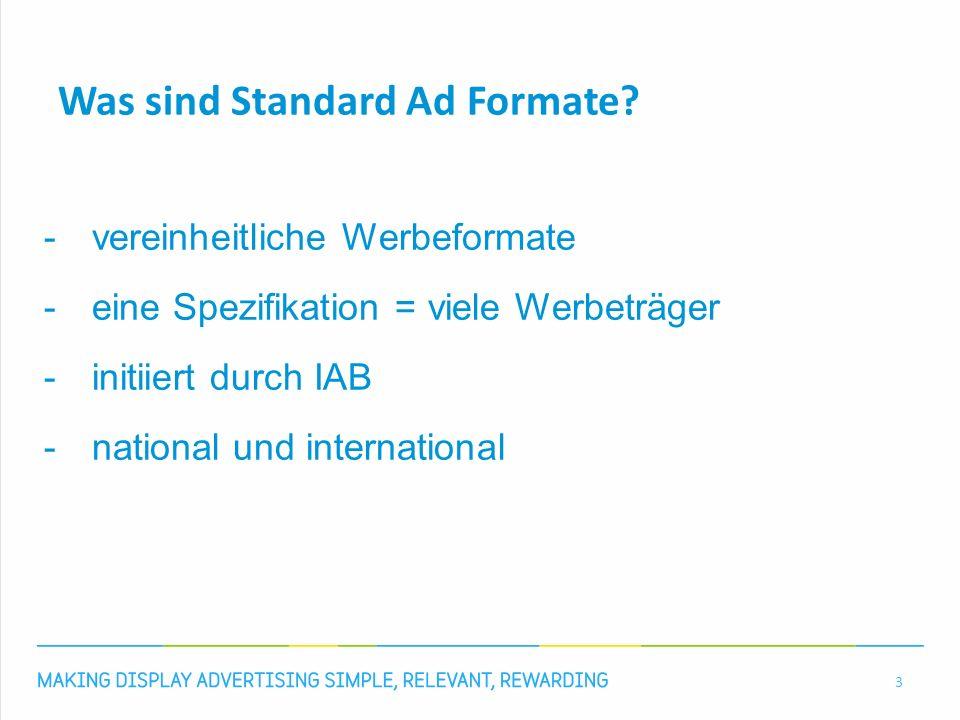 Was sind Standard Ad Formate? -vereinheitliche Werbeformate -eine Spezifikation = viele Werbeträger -initiiert durch IAB -national und international 3