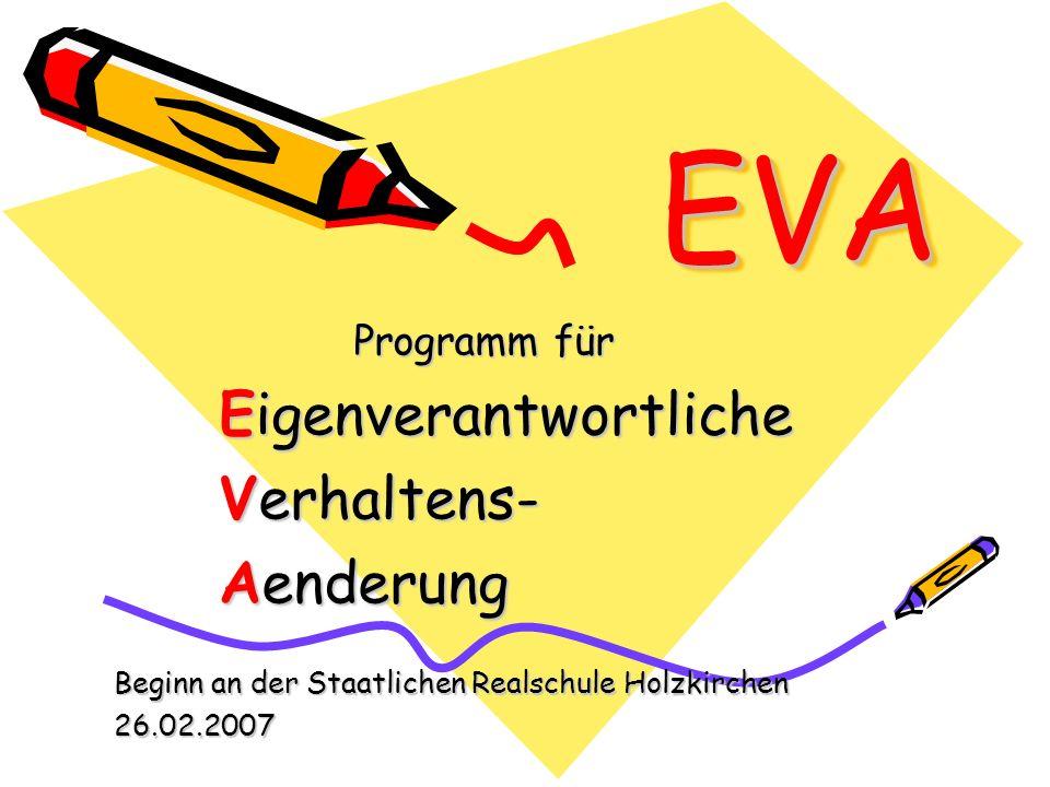 EVAEVA Programm für Eigenverantwortliche Verhaltens- Aenderung Beginn an der Staatlichen Realschule Holzkirchen 26.02.2007