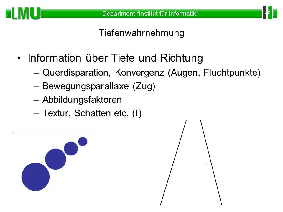 Department Institut für Informatik Tiefenwahrnehmung Information über Tiefe und Richtung –Querdisparation, Konvergenz (Augen, Fluchtpunkte) –Bewegungs