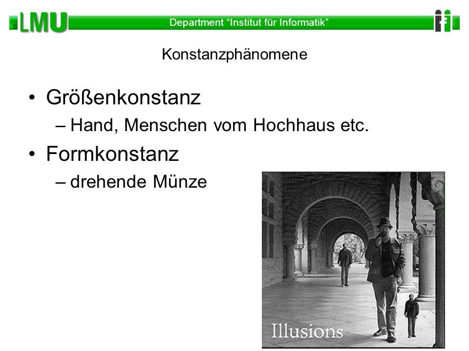 Department Institut für Informatik Konstanzphänomene Größenkonstanz –Hand, Menschen vom Hochhaus etc. Formkonstanz –drehende Münze