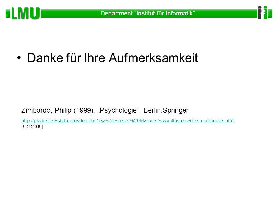 Department Institut für Informatik Danke für Ihre Aufmerksamkeit Zimbardo, Philip (1999). Psychologie. Berlin:Springer http://psylux.psych.tu-dresden.