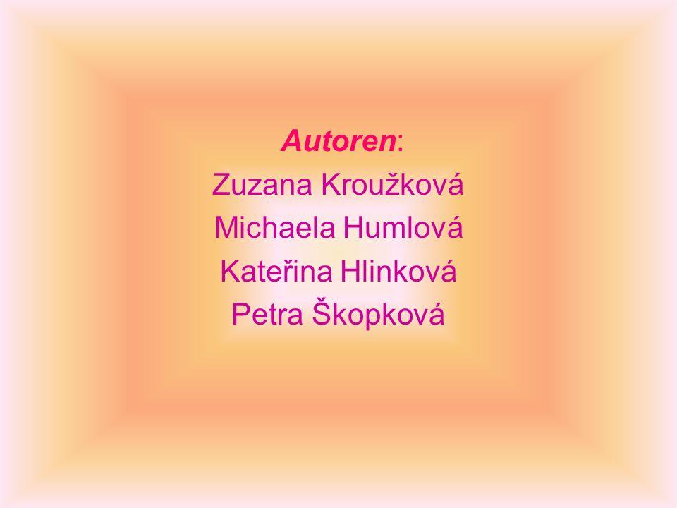 Autoren: Zuzana Kroužková Michaela Humlová Kateřina Hlinková Petra Škopková