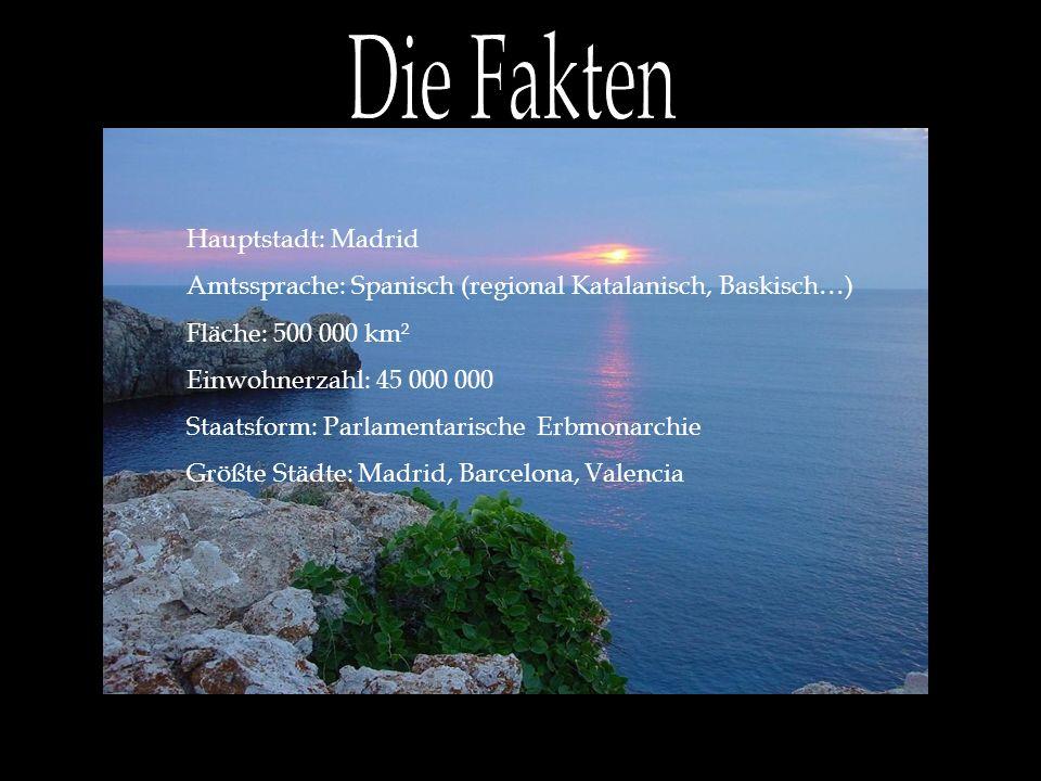 Hauptstadt: Madrid Amtssprache: Spanisch (regional Katalanisch, Baskisch…) Fläche: 500 000 km² Einwohnerzahl: 45 000 000 Staatsform: Parlamentarische Erbmonarchie Größte Städte: Madrid, Barcelona, Valencia