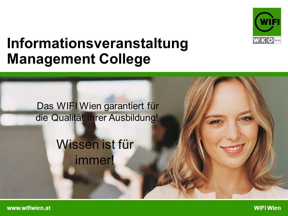 www.wifiwien.atWIFI Wien Informationsveranstaltung Management College Das WIFI Wien garantiert für die Qualität Ihrer Ausbildung.