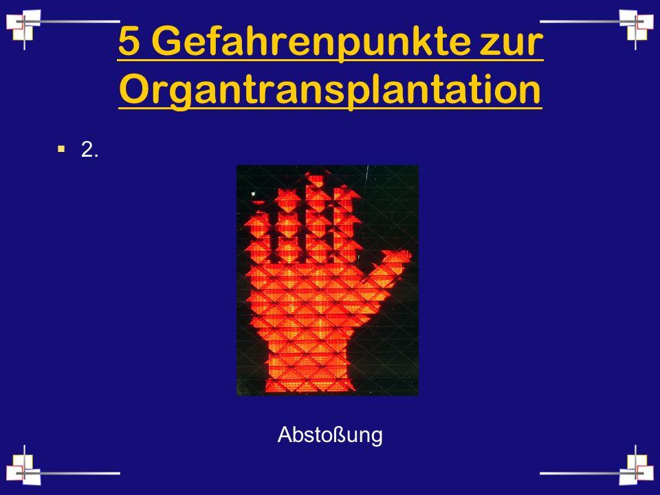 5 Gefahrenpunkte zur Organtransplantation 2. Abstoßung