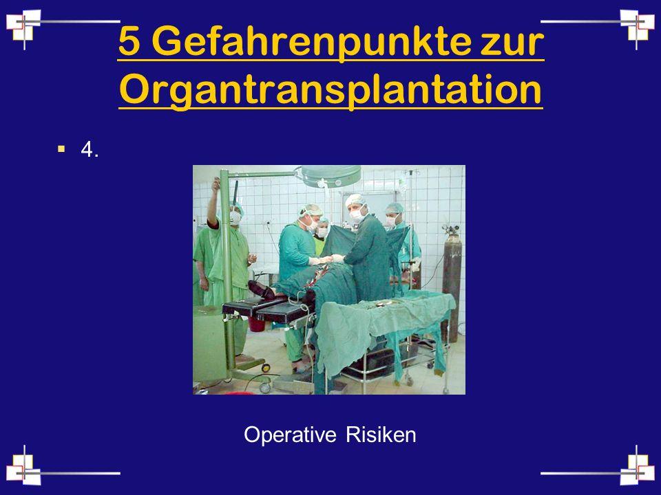 5 Gefahrenpunkte zur Organtransplantation 4. Operative Risiken